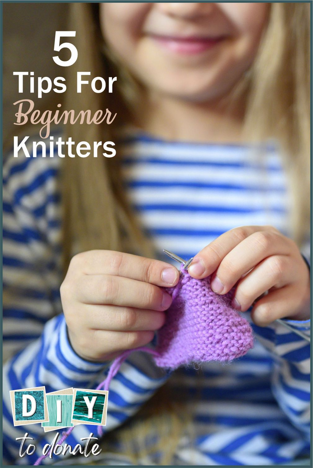The best beginner knitting tips for children and adults. A must-read for anyone who is ready to start their first knit project. #diytodonate #knitting #crafts #beginner #beginnerknitting #fivetips #tips #mustread #firstproject #project #diy #donate #giveback #communityservice